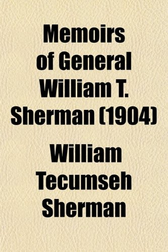 Memoirs of General William T. Sherman (Volume 1) (0217968708) by William Tecumseh Sherman
