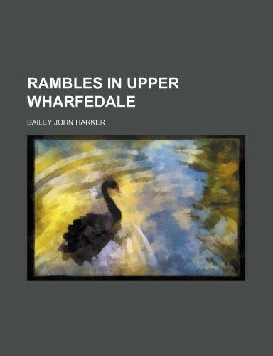 Rambles in Upper Wharfedale: Bailey John Harker