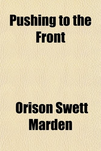 Pushing to the Front: Orison Swett Marden