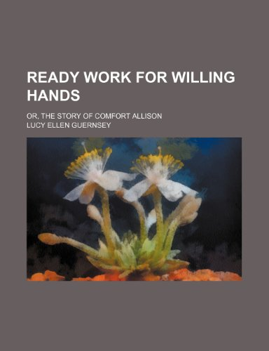 9780217979108: Ready Work for Willing Hands; Or, the Story of Comfort Allison