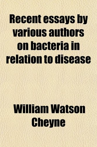 9780217979634: Recent Essays by Various Authors on Bacteria in Relation to Disease