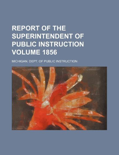 9780217981019: Report of the Superintendent of Public Instruction Volume 1856