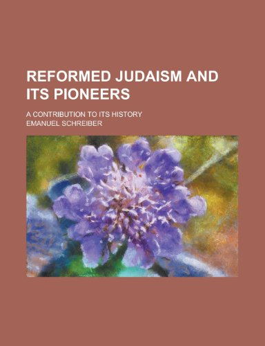 9780217981637: Reformed Judaism and Its Pioneers; A Contribution to Its History