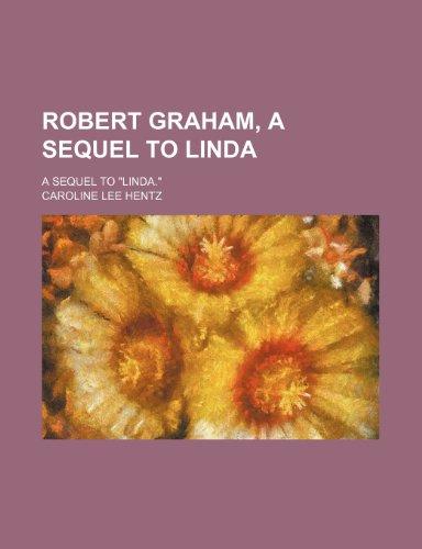 9780217983266: Robert Graham, a Sequel to Linda; A Sequel to
