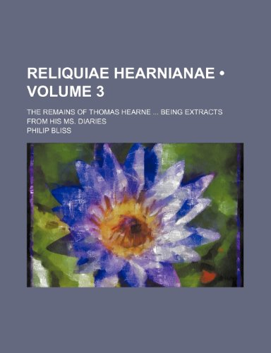 9780217983488: Reliquiae Hearnianae (Volume 3); The Remains of Thomas Hearne Being Extracts From His Ms. Diaries