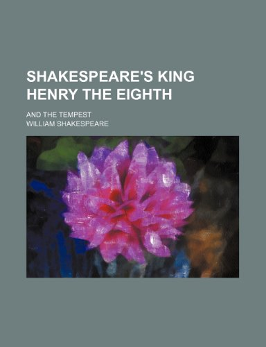 9780217990431: Shakespeare's King Henry the Eighth; and The tempest