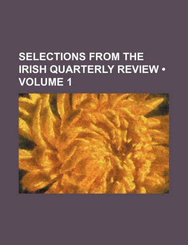 9780217991629: Selections from the Irish quarterly review (Volume 1)