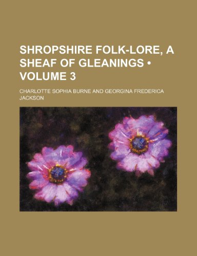 Shropshire Folk-Lore, a Sheaf of Gleanings (Volume: Burne, Charlotte Sophia