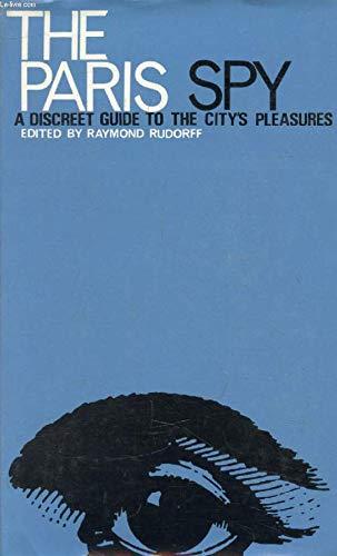 The Paris Spy: A Discreet Guide to the City's Pleasures: Rudorff, Raymond (editor)
