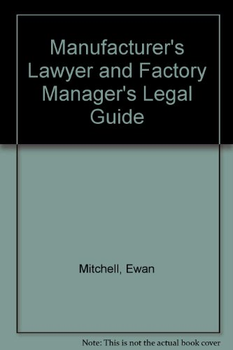 Manufacturer's Lawyer and Factory Manager's Legal Guide (0220662126) by Ewan Mitchell