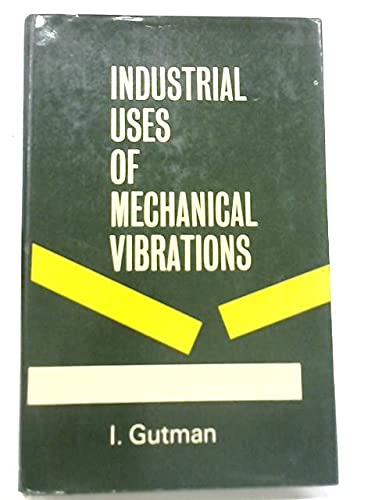 9780220698607: Industrial Uses of Mechanical Vibrations
