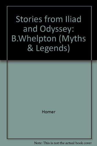 Stories from Iliad and Odyssey: B.Whelpton (Myths: Homer