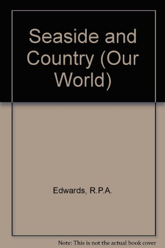 Seaside and Country (Our Wld. S): Edwards, R P A, Gibbon, V