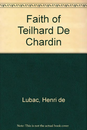 Faith of Teilhard De Chardin (0223291978) by Lubac, Henri de