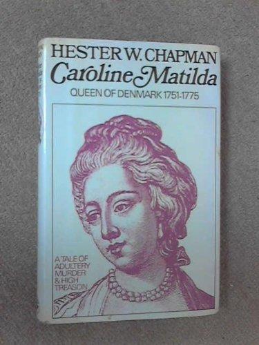 Caroline Matilda, Queen of Denmark, 1751-75: Chapman, Hester W.