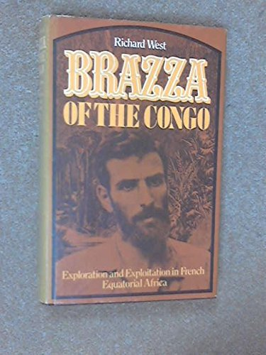 BRAZZA OF THE CONGO:EUROPEAN EXPLORATION AND EXPLOITATION IN FRENCH EQUATORIAL AFRICA