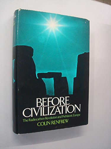9780224007900: Before Civilization: Radiocarbon Revolution and Prehistoric Europe