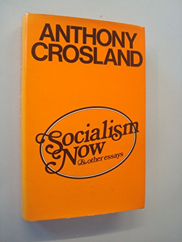 Socialism Now and Other Essays.: CROSLAND, Anthony.