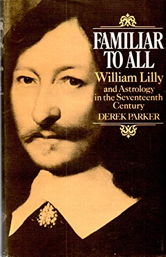 9780224011129: Familiar to All: William Lilly and Astrology in the Seventeenth Century