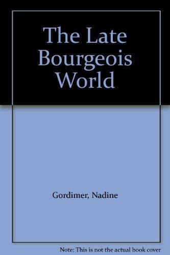 The Late Bourgeois World: Gordimer, Nadine