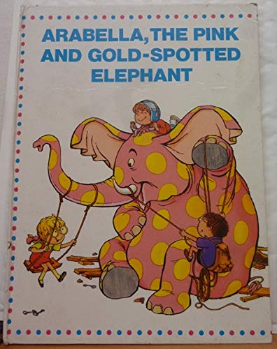 9780224013024: Arabella, the Pink and Gold-spotted Elephant