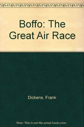 Boffo: The Great Air Race: Dickens, Frank