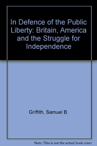 In Defence of the Public Liberty: Britain, America and the Struggle for Independence (0224013270) by Samuel B. Griffith