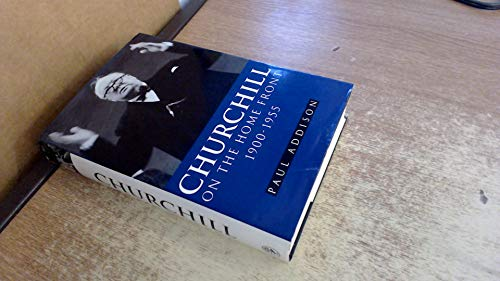 Churchill on the Home Front, 1900-1955: Paul Addison