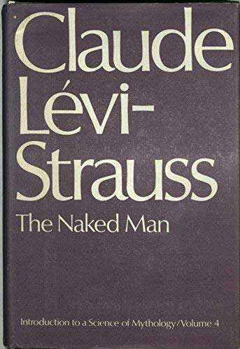 9780224015356: Introduction to a Science of Mythology: The Naked Man v. 4
