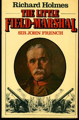 9780224015752: The Little Field Marshal: Sir John French