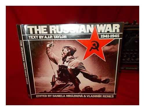 THE RUSSIAN WAR: 1941-1945.: Mrazkova, Daniela and Vladimir Remes. Text by A.J.P. Taylor