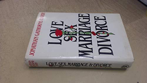 Love, Sex, Marriage and Divorce: Gathorne-Hardy, Jonathan