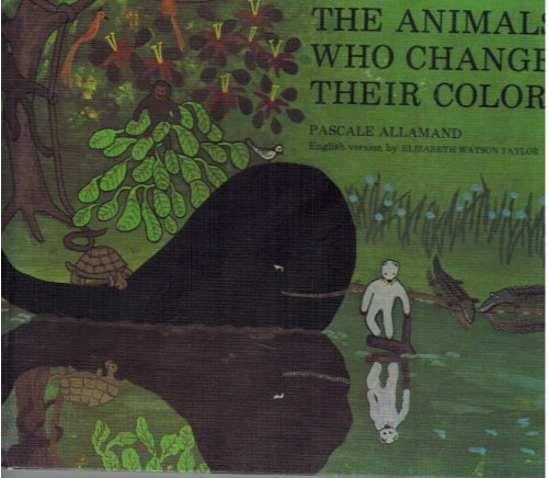 The Animals Who Changed Their Colours: Pascale Allamand