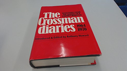 9780224016834: The Crossman diaries: Selections from the diaries of a Cabinet Minister, 1964-1970