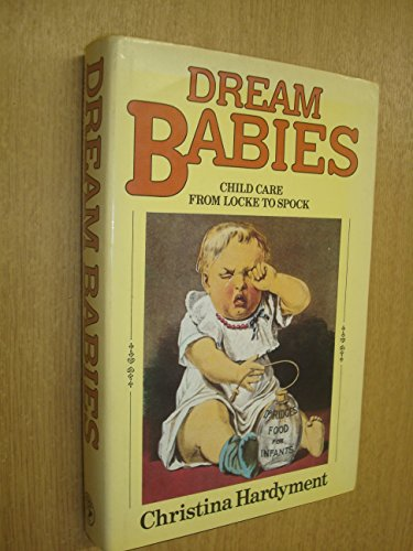 9780224019101: Dream Babies: Child Care from Locke to Spock