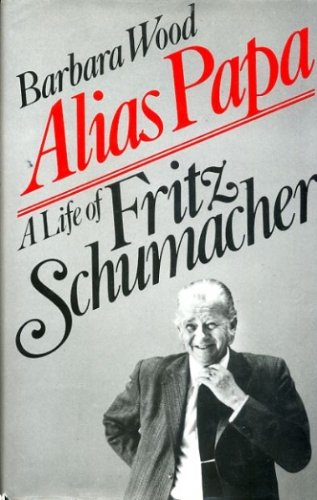 9780224020022: Alias Papa: Life of Fritz Schumacher