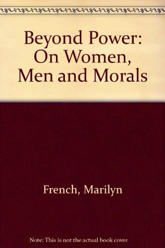 9780224020121: Beyond Power: On Women, Men and Morals
