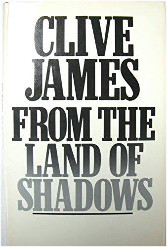 From the Land of Shadows: Clive James
