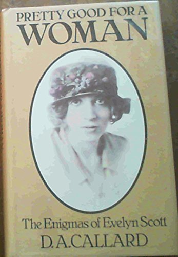 9780224020398: PRETTY GOOD FOR A WOMAN: ENIGMAS OF EVELYN SCOTT