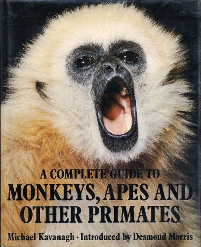 9780224021685: A Complete Guide to Monkeys, Apes and Other Primates