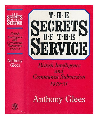 9780224022521: The Secrets of the Service: British Intelligence and Communist Subversion, 1939-51