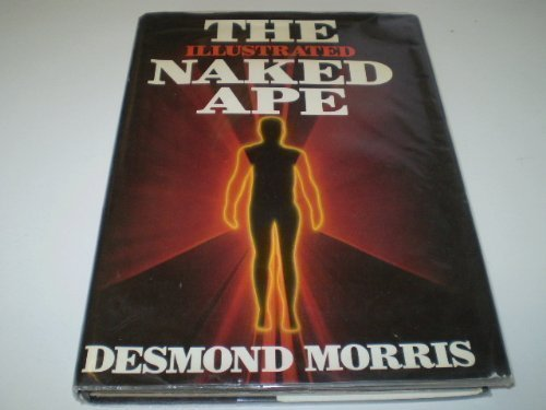 9780224022606: The Illustrated Naked Ape: A Zoologist's Study of the Human Animal