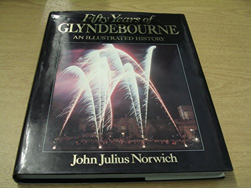Fifty Years of Glyndebourne: JOHN JULIUS NORWICH