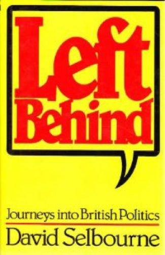9780224023702: Left Behind: Journeys into British Politics