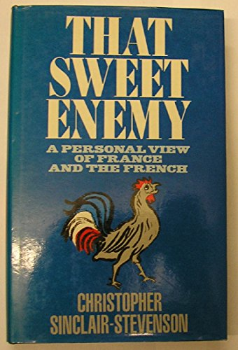 9780224023955: That Sweet Enemy: Personal View of France