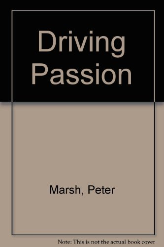 DRIVING PASSION. The Psychology of the Car.: Peter Marsh & Peter Collett
