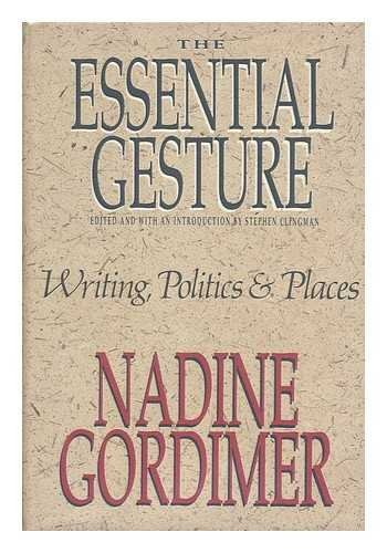 9780224025348: The Essential Gesture: Writing, Politics and Places