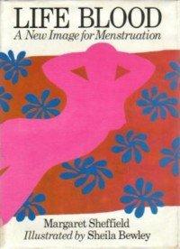 Life Blood New Image for Menstruation: Sheffield, Margaret