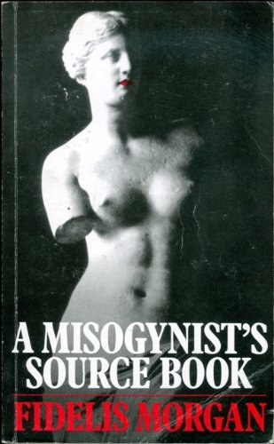 9780224025676: A Misogynist's Source Book