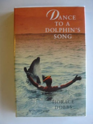 9780224026284: Dance To A Dolphins Song: Story of a Quest for the Magic Healing Power of the Dolphin